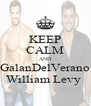 KEEP CALM AND GalanDelVerano William Levy  - Personalised Poster A4 size