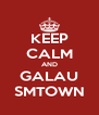 KEEP CALM AND GALAU SMTOWN - Personalised Poster A4 size