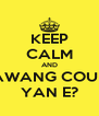 KEEP CALM AND GALAWANG COURAGE YAN E? - Personalised Poster A4 size