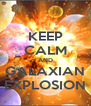 KEEP CALM AND GALAXIAN EXPLOSION - Personalised Poster A4 size