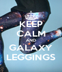 KEEP CALM AND GALAXY LEGGINGS - Personalised Poster A4 size
