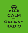 KEEP CALM AND GALAXY RADIO - Personalised Poster A4 size