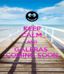 KEEP CALM AND GALERAS  COMING SOON - Personalised Poster A4 size