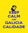 KEEP CALM AND GALICIA CALIDADE - Personalised Poster A4 size