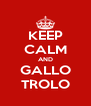 KEEP CALM AND GALLO TROLO - Personalised Poster A4 size