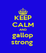 KEEP CALM AND gallop strong  - Personalised Poster A4 size