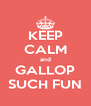 KEEP CALM and GALLOP SUCH FUN - Personalised Poster A4 size