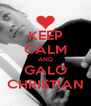 KEEP CALM AND GALO CHRISTIAN - Personalised Poster A4 size