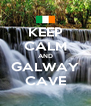 KEEP CALM AND GALWAY CAVE - Personalised Poster A4 size