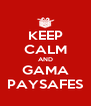 KEEP CALM AND GAMA PAYSAFES - Personalised Poster A4 size