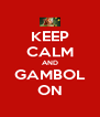 KEEP CALM AND GAMBOL ON - Personalised Poster A4 size