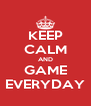 KEEP CALM AND GAME EVERYDAY - Personalised Poster A4 size