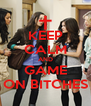 KEEP CALM AND GAME ON BITCHES - Personalised Poster A4 size