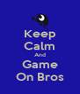 Keep Calm And Game On Bros - Personalised Poster A4 size