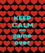 KEEP CALM AND game over - Personalised Poster A4 size