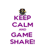 KEEP CALM AND GAME  SHARE! - Personalised Poster A4 size