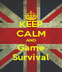 KEEP CALM AND Game Survival - Personalised Poster A4 size