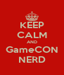 KEEP CALM AND GameCON NERD - Personalised Poster A4 size