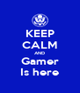 KEEP CALM AND Gamer Is here - Personalised Poster A4 size