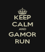 KEEP CALM AND GAMOR RUN - Personalised Poster A4 size
