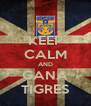 KEEP CALM AND GANA TIGRES - Personalised Poster A4 size