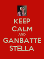 KEEP CALM AND GANBATTE STELLA - Personalised Poster A4 size