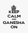 KEEP CALM AND GANESHA ON - Personalised Poster A4 size