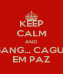KEEP CALM AND GANG... CAGUE EM PAZ - Personalised Poster A4 size