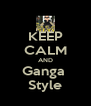KEEP CALM AND Ganga  Style - Personalised Poster A4 size