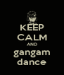 KEEP CALM AND gangam dance - Personalised Poster A4 size