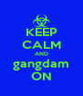 KEEP CALM AND gangdam ON - Personalised Poster A4 size