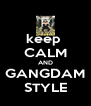 keep  CALM AND GANGDAM STYLE - Personalised Poster A4 size