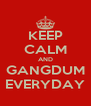 KEEP CALM AND GANGDUM EVERYDAY - Personalised Poster A4 size