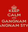 KEEP CALM AND GANGNAM GANGNAM STYLE - Personalised Poster A4 size