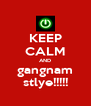 KEEP CALM AND gangnam stlye!!!!! - Personalised Poster A4 size