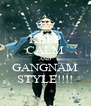 KEEP CALM AND GANGNAM STYLE!!!! - Personalised Poster A4 size