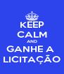 KEEP CALM AND GANHE A  LICITAÇÃO - Personalised Poster A4 size