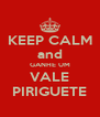 KEEP CALM and GANHE UM VALE PIRIGUETE - Personalised Poster A4 size