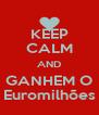 KEEP CALM AND GANHEM O Euromilhões - Personalised Poster A4 size