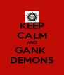KEEP CALM AND GANK  DEMONS - Personalised Poster A4 size