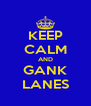 KEEP CALM AND GANK LANES - Personalised Poster A4 size