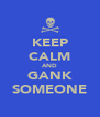 KEEP CALM AND GANK SOMEONE - Personalised Poster A4 size