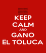 KEEP CALM AND GANO EL TOLUCA - Personalised Poster A4 size