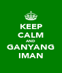 KEEP CALM AND GANYANG IMAN - Personalised Poster A4 size