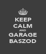 KEEP CALM AND GARAGE BASZOD - Personalised Poster A4 size