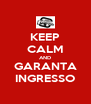 KEEP CALM AND GARANTA INGRESSO - Personalised Poster A4 size