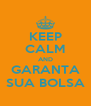 KEEP CALM AND GARANTA SUA BOLSA - Personalised Poster A4 size