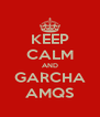 KEEP CALM AND GARCHA AMQS - Personalised Poster A4 size