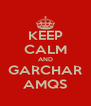 KEEP CALM AND GARCHAR AMQS - Personalised Poster A4 size