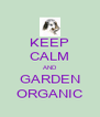 KEEP CALM AND GARDEN ORGANIC - Personalised Poster A4 size